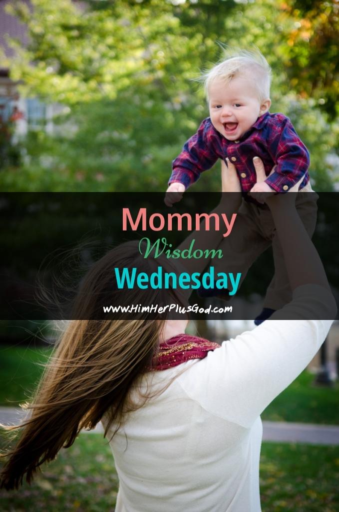 Mommy Wisdom Wednesday